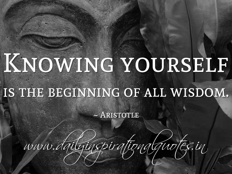 Aristotle Quote About Wisdom: Know Yourself………………